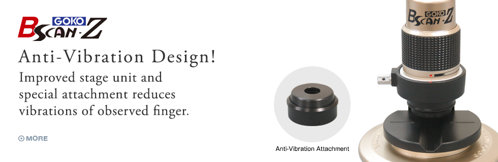 Anti-Vibration Design! Improved stage unit and special attachment reduces vibrations of observed finger.
